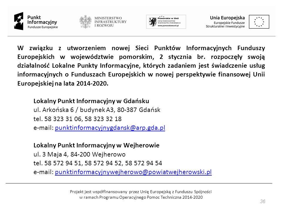 Projekt jest współfinansowany przez Unię Europejską z Funduszu Spójności w ramach Programu Operacyjnego Pomoc Techniczna 2014-2020 36 W związku z utworzeniem nowej Sieci Punktów Informacyjnych Funduszy Europejskich w województwie pomorskim, 2 stycznia br.