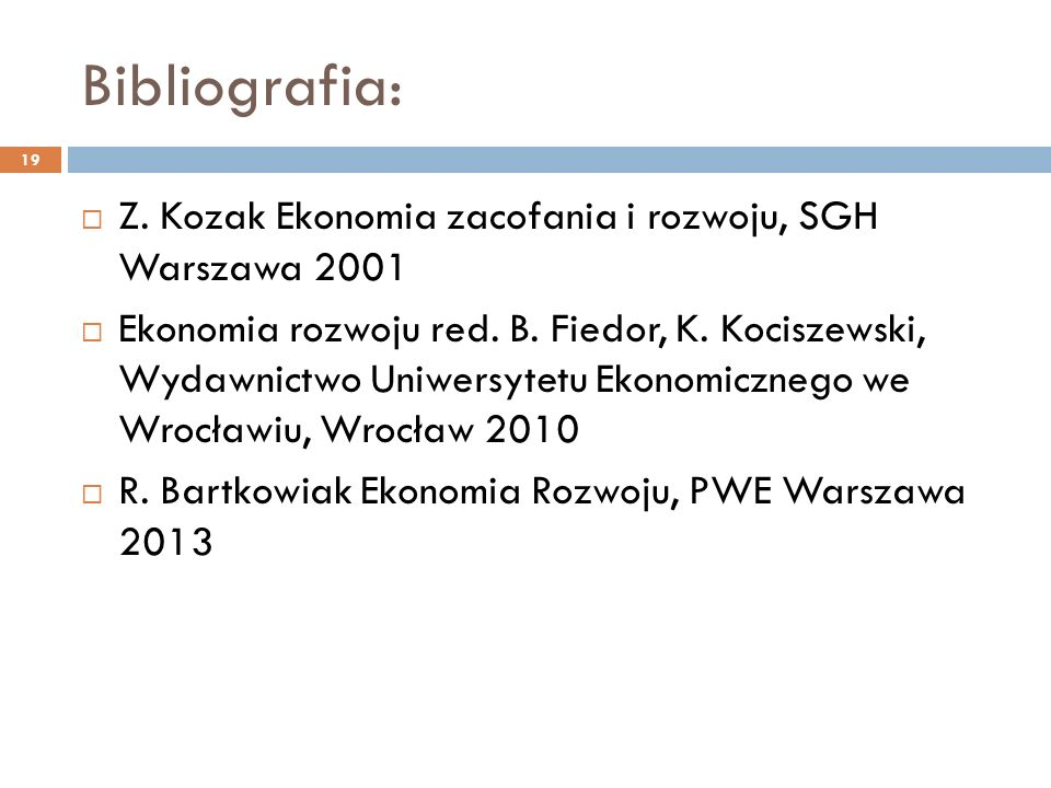 Bibliografia:  Z. Kozak Ekonomia zacofania i rozwoju, SGH Warszawa 2001  Ekonomia rozwoju red. B. Fiedor, K. Kociszewski, Wydawnictwo Uniwersytetu E