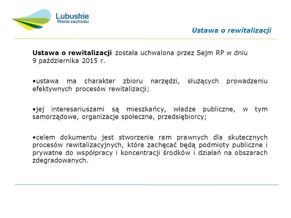 Ustawa o rewitalizacji Ustawa o rewitalizacji została uchwalona przez Sejm RP w dniu 9 października 2015 r.