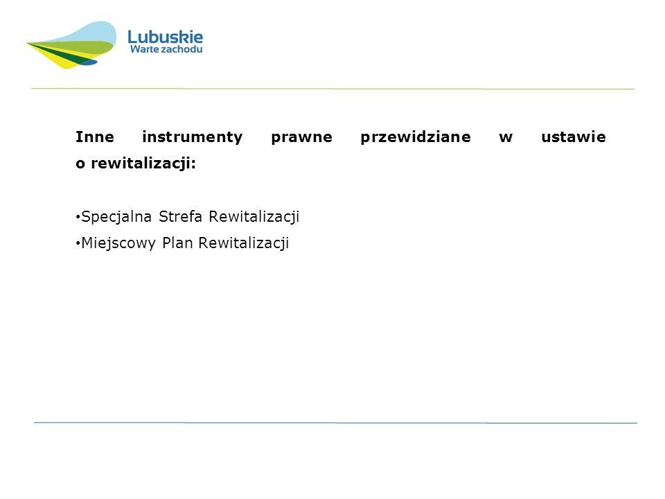 Inne instrumenty prawne przewidziane w ustawie o rewitalizacji: Specjalna Strefa Rewitalizacji Miejscowy Plan Rewitalizacji