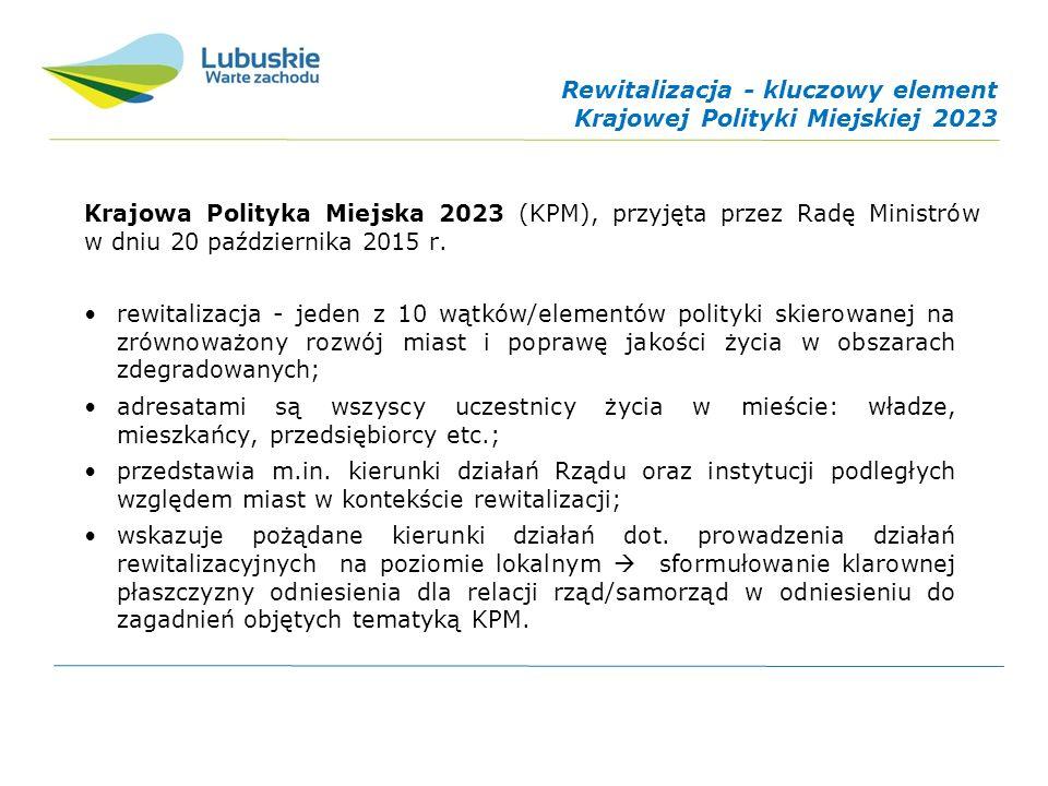 Rewitalizacja - kluczowy element Krajowej Polityki Miejskiej 2023 Krajowa Polityka Miejska 2023 (KPM), przyjęta przez Radę Ministrów w dniu 20 października 2015 r.