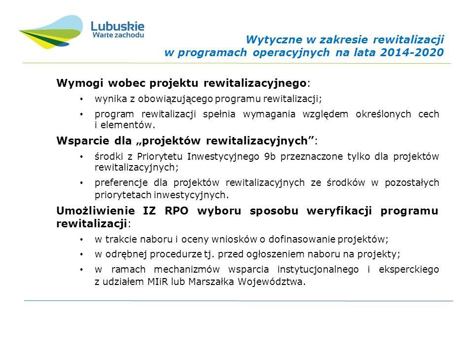 Wytyczne w zakresie rewitalizacji w programach operacyjnych na lata 2014-2020 Wymogi wobec projektu rewitalizacyjnego: wynika z obowiązującego programu rewitalizacji; program rewitalizacji spełnia wymagania względem określonych cech i elementów.