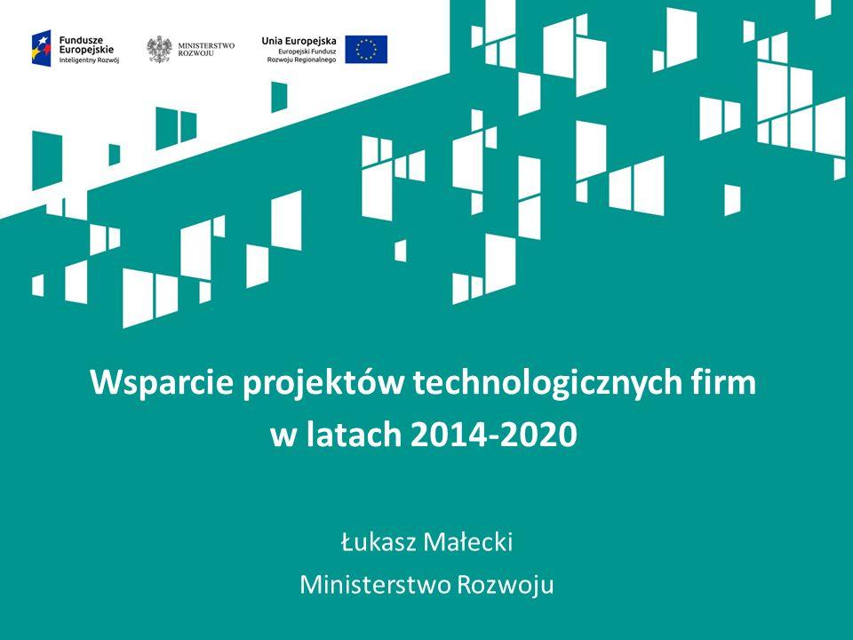 Łukasz Małecki Ministerstwo Rozwoju Wsparcie projektów technologicznych firm w latach 2014-2020