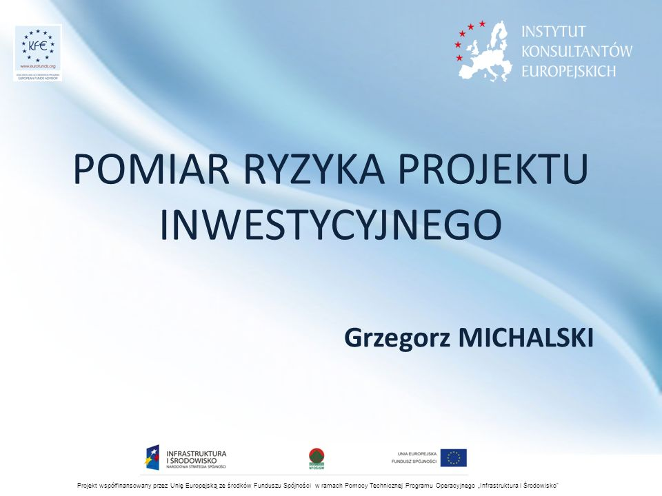 """Projekt współfinansowany przez Unię Europejską ze środków Funduszu Spójności w ramach Pomocy Technicznej Programu Operacyjnego """"Infrastruktura i Środowisko Źródła ryzyka wpływające na NCE (koszty bezwydatkowe): -> zmienność wysokości cen (zakupu/wytworzenia) aktywów trwałych -> inna od planowanej trwałość aktywów trwałych -> zmiany regulacji prawnych w zakresie rozliczania inwestycji"""
