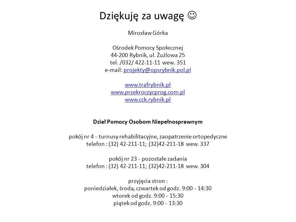 Dziękuję za uwagę Mirosław Górka Ośrodek Pomocy Społecznej 44-200 Rybnik, ul. Żużlowa 25 tel. /032/ 422-11-11 wew. 351 e-mail: projekty@opsrybnik.pol.