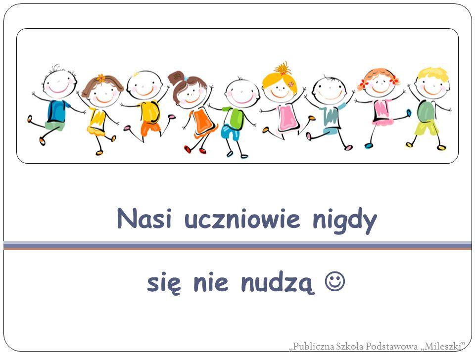 """Nasi uczniowie nigdy się nie nudzą """"Publiczna Szkoła Podstawowa """"Mileszki"""""""