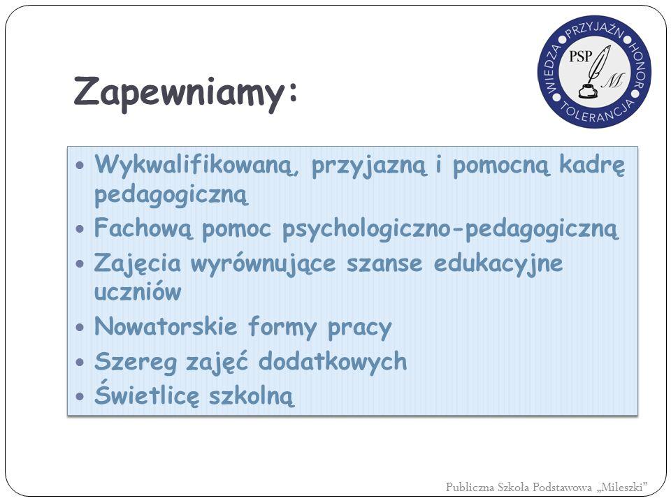 Zapewniamy: Wykwalifikowaną, przyjazną i pomocną kadrę pedagogiczną Fachową pomoc psychologiczno-pedagogiczną Zajęcia wyrównujące szanse edukacyjne uc