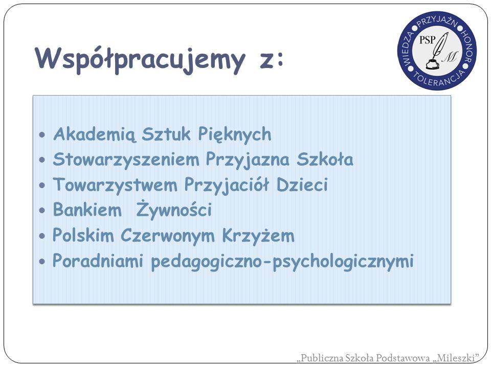 Współpracujemy z: Akademią Sztuk Pięknych Stowarzyszeniem Przyjazna Szkoła Towarzystwem Przyjaciół Dzieci Bankiem Żywności Polskim Czerwonym Krzyżem P