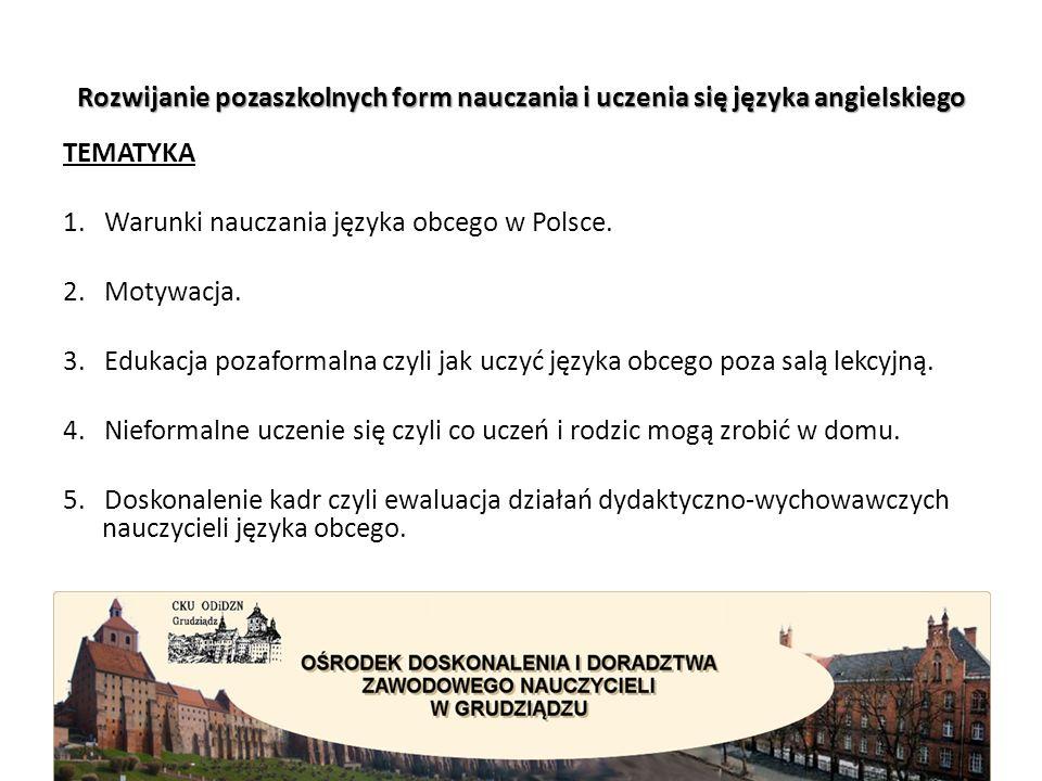 Warunki nauczania języka obcego w Polsce Polski system kształcenia obcojęzycznego, podlega tendencjom globalnym, w szczególności wpływom unijnej polityki społecznej i edukacyjnej, widocznym w rozwiązaniach formalno-prawnych, co umożliwia budowę przyjaznego środowiska.