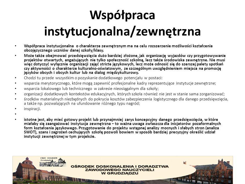 Współpraca instytucjonalna/zewnętrzna Współpraca instytucjonalna o charakterze zewnętrznym ma na celu rozszerzenie możliwości kształcenia obcojęzycznego uczniów danej szkoły/klasy.