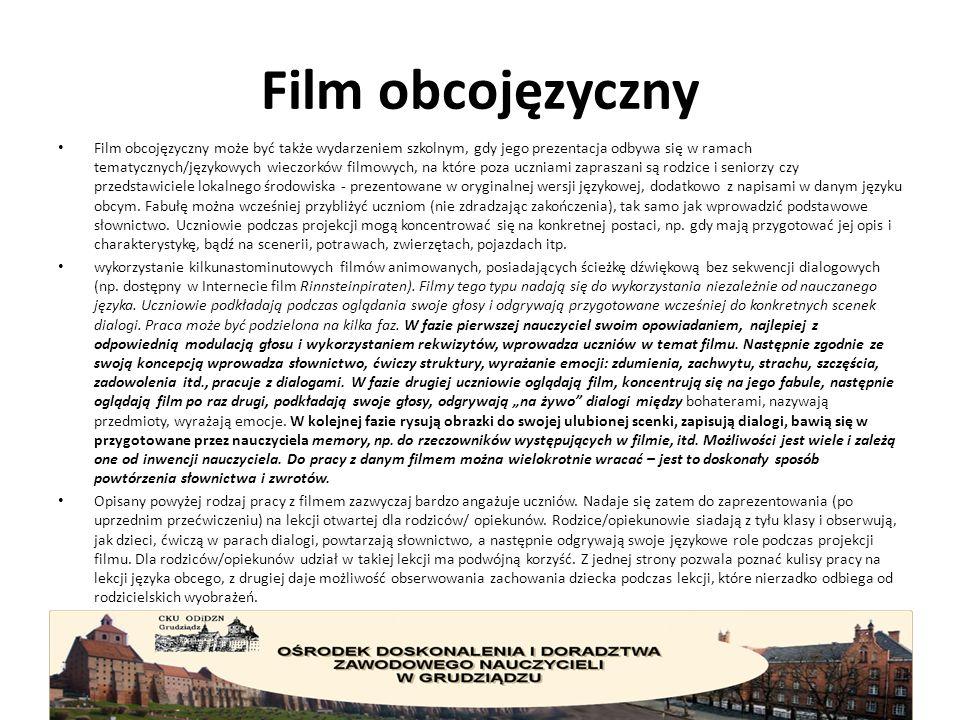 Film obcojęzyczny Film obcojęzyczny może być także wydarzeniem szkolnym, gdy jego prezentacja odbywa się w ramach tematycznych/językowych wieczorków filmowych, na które poza uczniami zapraszani są rodzice i seniorzy czy przedstawiciele lokalnego środowiska - prezentowane w oryginalnej wersji językowej, dodatkowo z napisami w danym języku obcym.