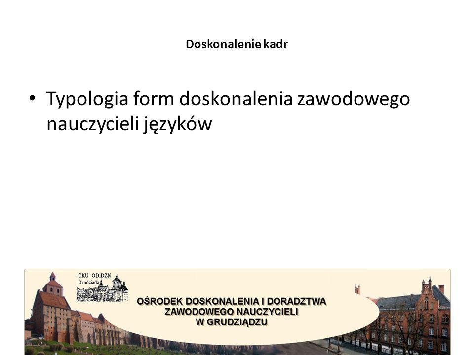 Doskonalenie kadr Typologia form doskonalenia zawodowego nauczycieli języków