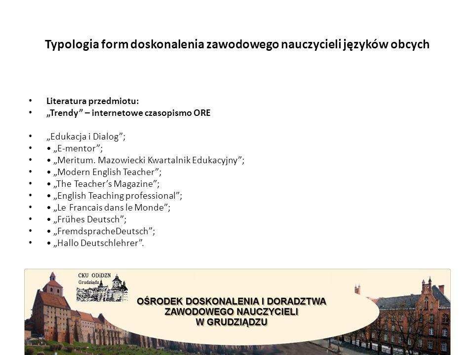 """Typologia form doskonalenia zawodowego nauczycieli języków obcych Literatura przedmiotu: """"Trendy – internetowe czasopismo ORE """"Edukacja i Dialog ; """"E-mentor ; """"Meritum."""