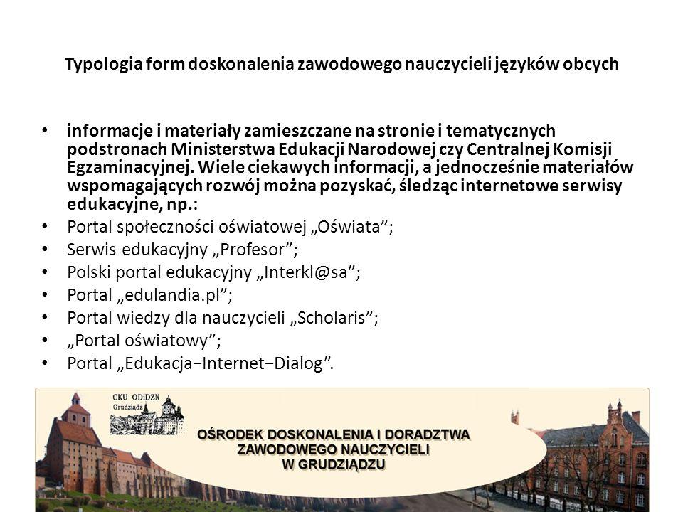 Typologia form doskonalenia zawodowego nauczycieli języków obcych informacje i materiały zamieszczane na stronie i tematycznych podstronach Ministerstwa Edukacji Narodowej czy Centralnej Komisji Egzaminacyjnej.