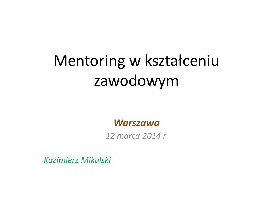 Mentoring w kształceniu zawodowym Warszawa 12 marca 2014 r. Kazimierz Mikulski