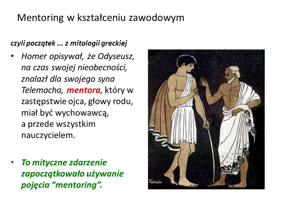 Mentoring w kształceniu zawodowym czyli początek... z mitologii greckiej Homer opisywał, że Odyseusz, na czas swojej nieobecności, znalazł dla swojego