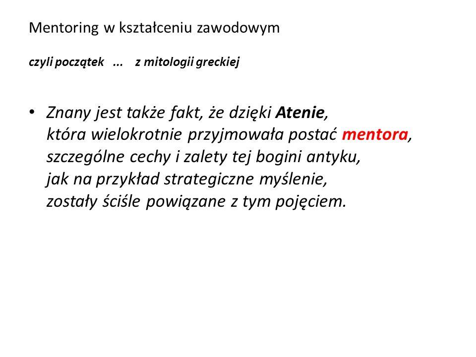 Mentoring w kształceniu zawodowym czyli początek... z mitologii greckiej Znany jest także fakt, że dzięki Atenie, która wielokrotnie przyjmowała posta