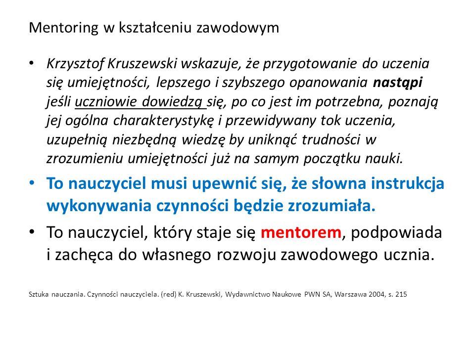 Mentoring w kształceniu zawodowym Krzysztof Kruszewski wskazuje, że przygotowanie do uczenia się umiejętności, lepszego i szybszego opanowania nastąpi