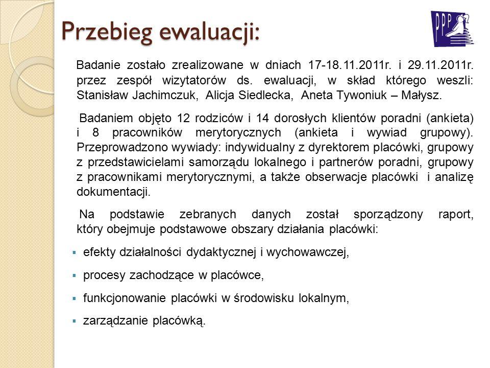Przebieg ewaluacji: Badanie zostało zrealizowane w dniach 17-18.11.2011r. i 29.11.2011r. przez zespół wizytatorów ds. ewaluacji, w skład którego weszl