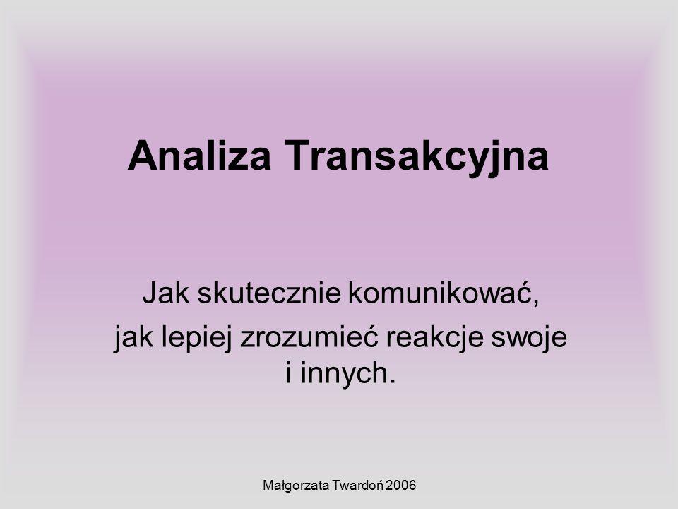 Małgorzata Twardoń 2006 Analiza Transakcyjna Jak skutecznie komunikować, jak lepiej zrozumieć reakcje swoje i innych.