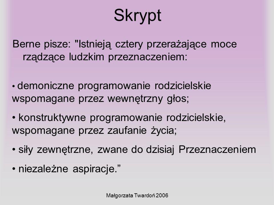 Małgorzata Twardoń 2006 Skrypt Berne pisze: