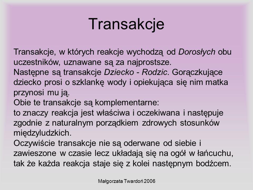 Małgorzata Twardoń 2006 Transakcje Transakcje, w których reakcje wychodzą od Dorosłych obu uczestników, uznawane są za najprostsze. Następne są transa