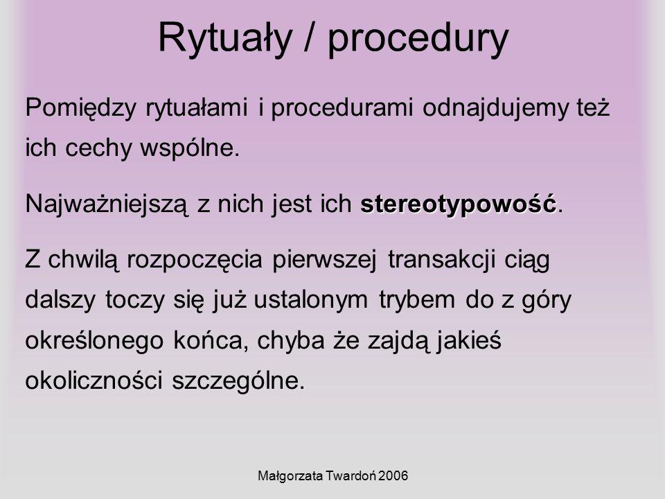 Małgorzata Twardoń 2006 Rytuały / procedury Pomiędzy rytuałami i procedurami odnajdujemy też ich cechy wspólne. stereotypowość Najważniejszą z nich je