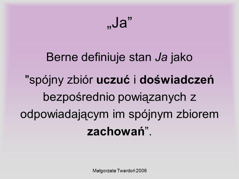 "Małgorzata Twardoń 2006 ""Ja"" Berne definiuje stan Ja jako"
