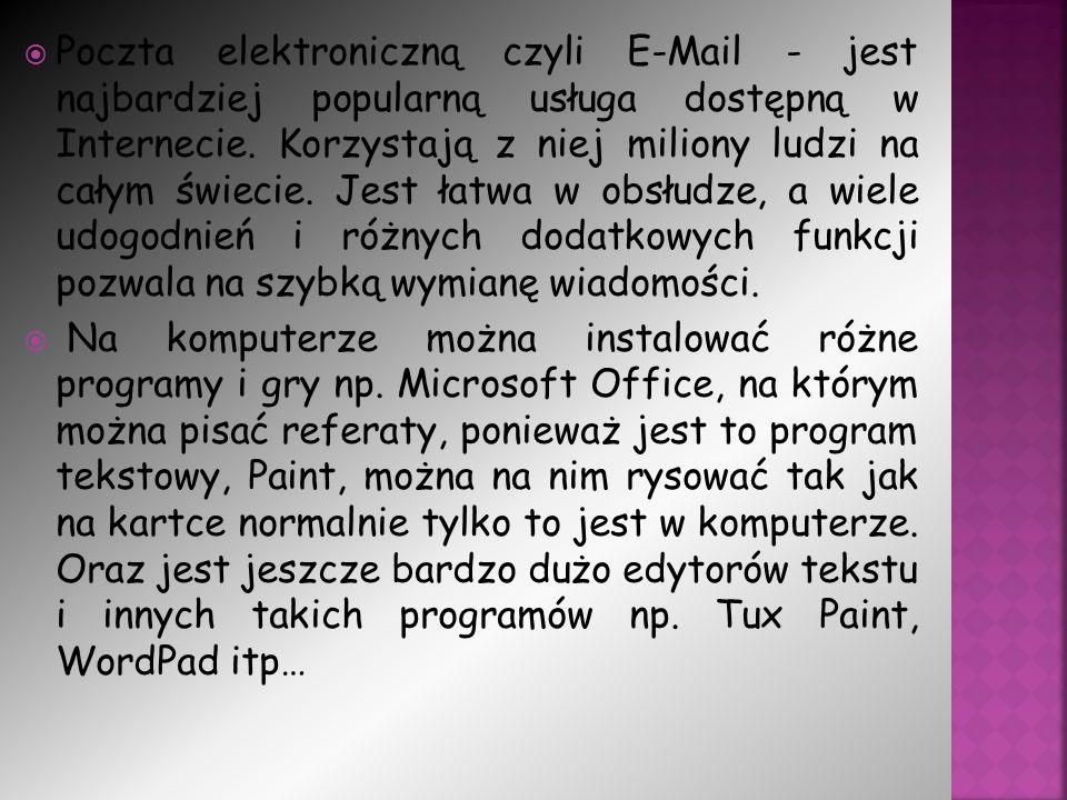  Poczta elektroniczną czyli E-Mail - jest najbardziej popularną usługa dostępną w Internecie.
