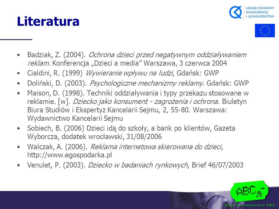 26 Literatura Badziak, Z. (2004). Ochrona dzieci przed negatywnym oddziaływaniem reklam.