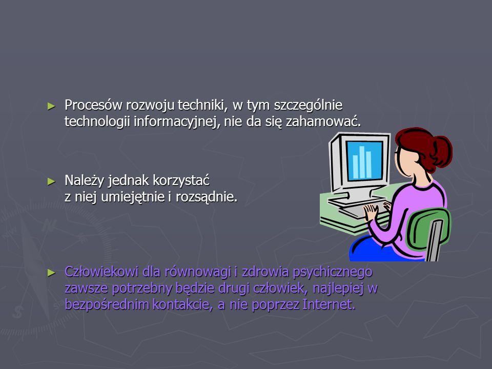 ► Procesów rozwoju techniki, w tym szczególnie technologii informacyjnej, nie da się zahamować.