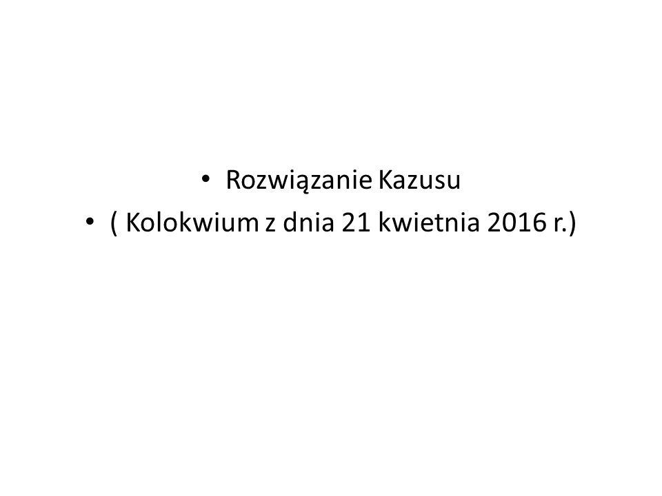 Rozwiązanie Kazusu ( Kolokwium z dnia 21 kwietnia 2016 r.)