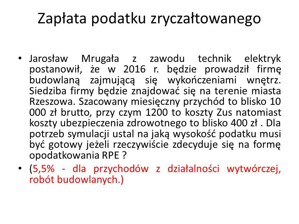 Zapłata podatku zryczałtowanego Jarosław Mrugała z zawodu technik elektryk postanowił, że w 2016 r.