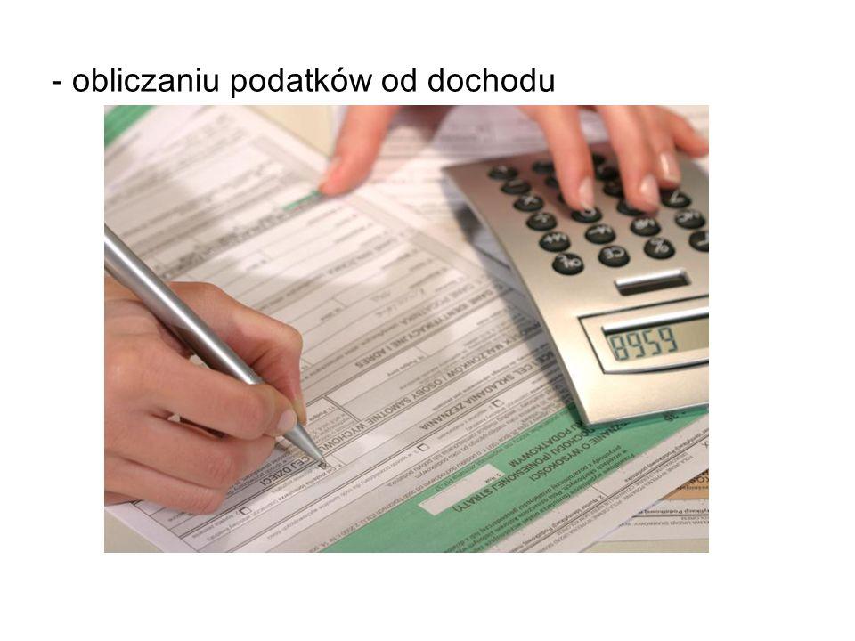 - obliczaniu podatków od dochodu
