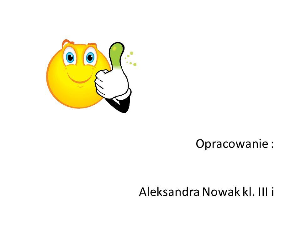 Opracowanie : Aleksandra Nowak kl. III i