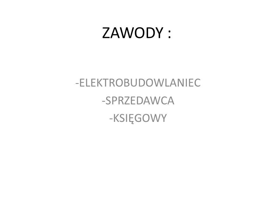 ZAWODY : -ELEKTROBUDOWLANIEC -SPRZEDAWCA -KSIĘGOWY