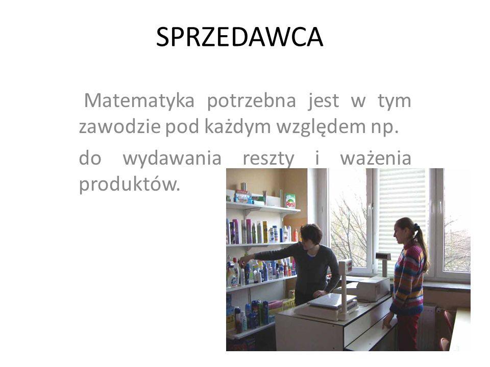 SPRZEDAWCA Matematyka potrzebna jest w tym zawodzie pod każdym względem np. do wydawania reszty i ważenia produktów.