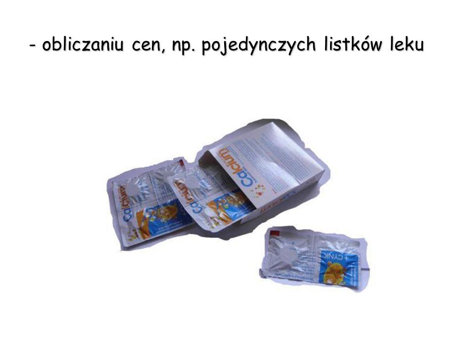 - obliczaniu cen, np. pojedynczych listków leku