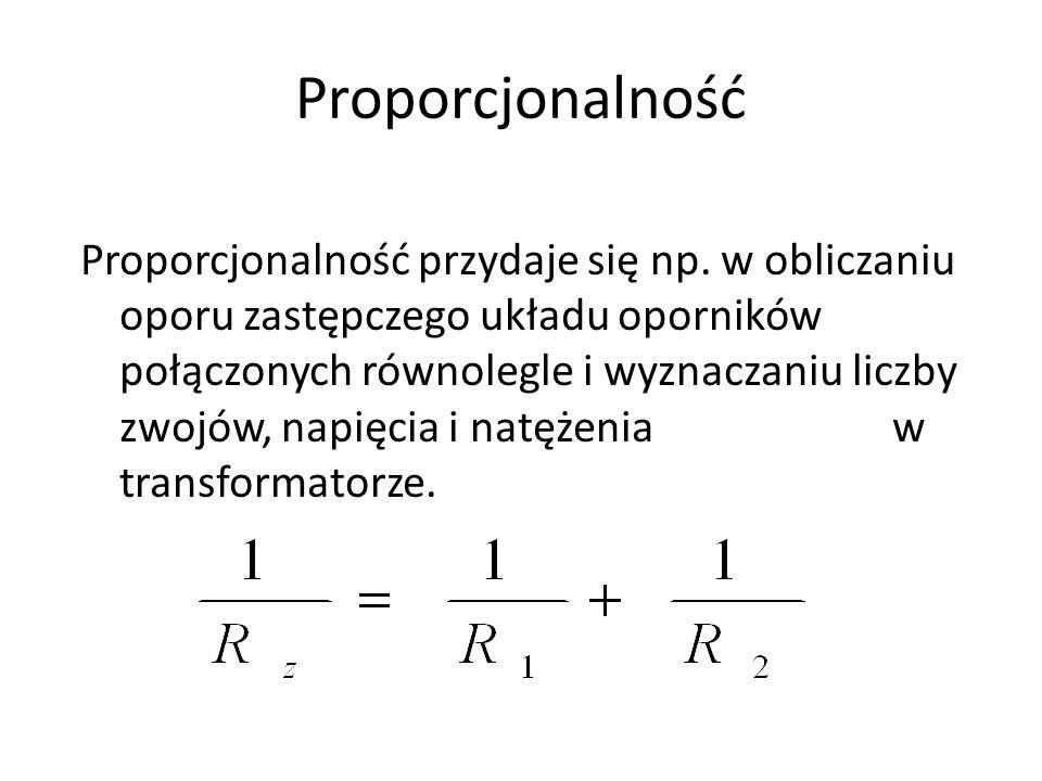 Proporcjonalność Proporcjonalność przydaje się np. w obliczaniu oporu zastępczego układu oporników połączonych równolegle i wyznaczaniu liczby zwojów,