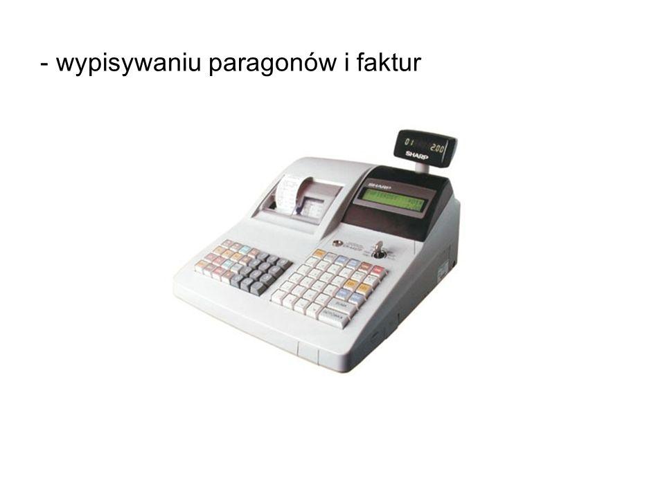 - wypisywaniu paragonów i faktur