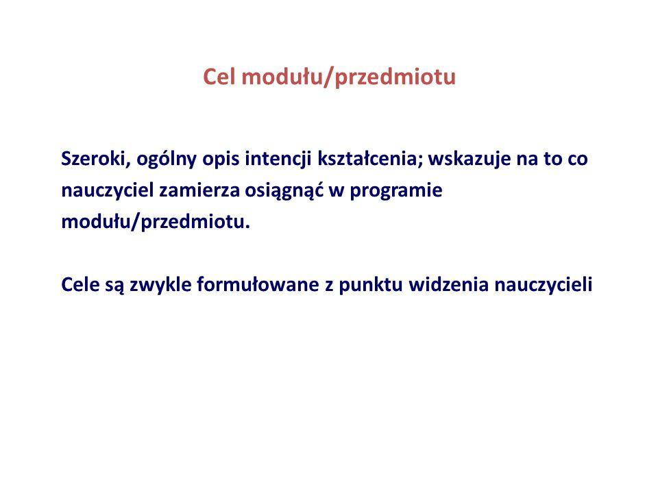 Cel modułu/przedmiotu Szeroki, ogólny opis intencji kształcenia; wskazuje na to co nauczyciel zamierza osiągnąć w programie modułu/przedmiotu.