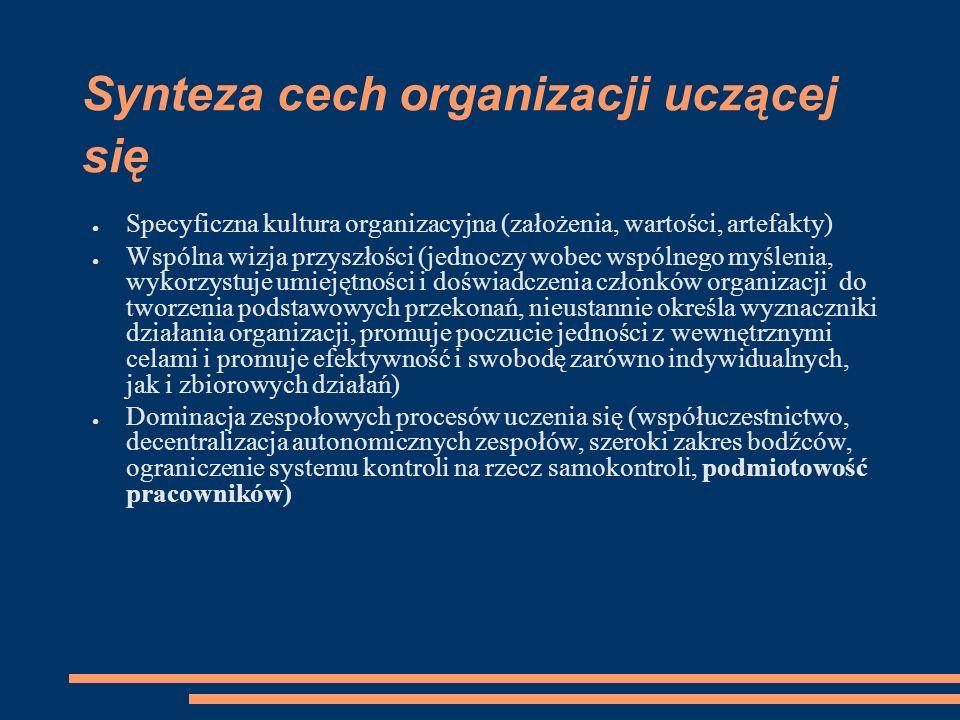Synteza cech organizacji uczącej się ● Specyficzna kultura organizacyjna (założenia, wartości, artefakty) ● Wspólna wizja przyszłości (jednoczy wobec