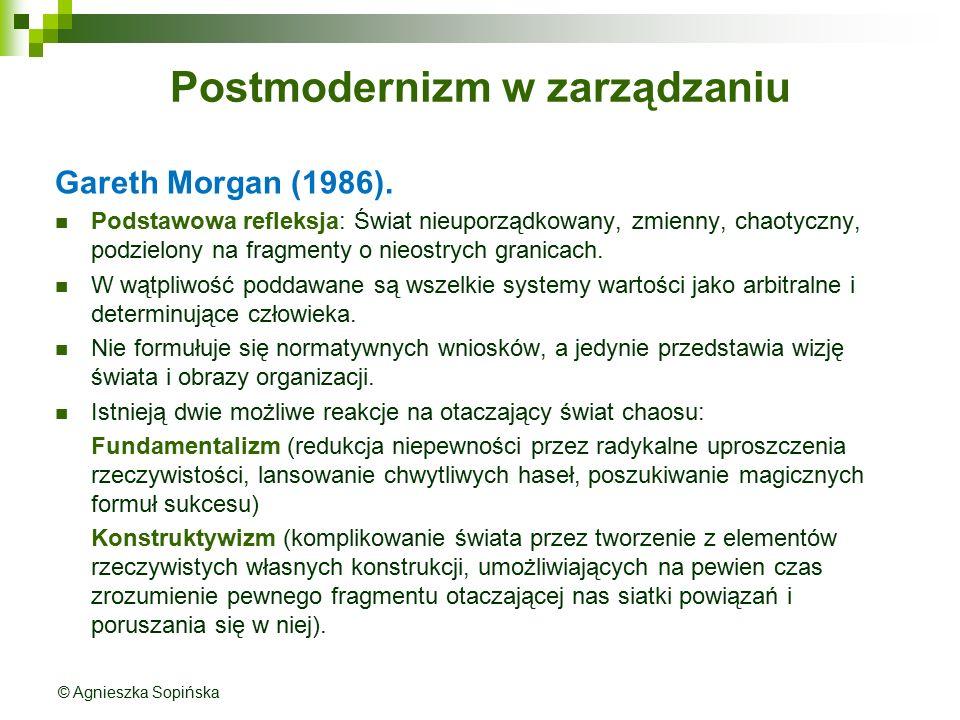 Postmodernizm w zarządzaniu Gareth Morgan (1986). Podstawowa refleksja: Świat nieuporządkowany, zmienny, chaotyczny, podzielony na fragmenty o nieostr