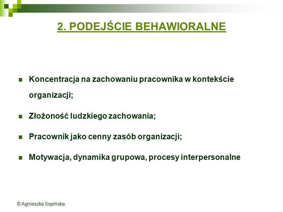2. PODEJŚCIE BEHAWIORALNE Koncentracja na zachowaniu pracownika w kontekście organizacji; Złożoność ludzkiego zachowania; Pracownik jako cenny zasób o