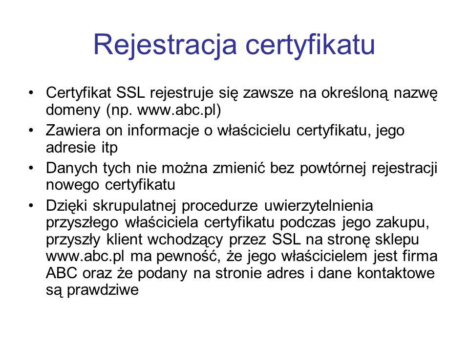 Rejestracja certyfikatu Certyfikat SSL rejestruje się zawsze na określoną nazwę domeny (np.