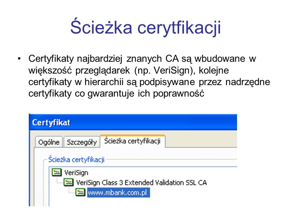 Ścieżka cerytfikacji Certyfikaty najbardziej znanych CA są wbudowane w większość przeglądarek (np.
