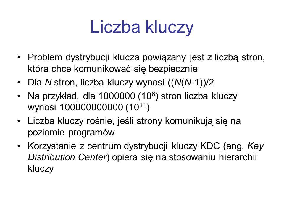 Liczba kluczy Problem dystrybucji klucza powiązany jest z liczbą stron, która chce komunikować się bezpiecznie Dla N stron, liczba kluczy wynosi ((N(N-1))/2 Na przykład, dla 1000000 (10 6 ) stron liczba kluczy wynosi 100000000000 (10 11 ) Liczba kluczy rośnie, jeśli strony komunikują się na poziomie programów Korzystanie z centrum dystrybucji kluczy KDC (ang.