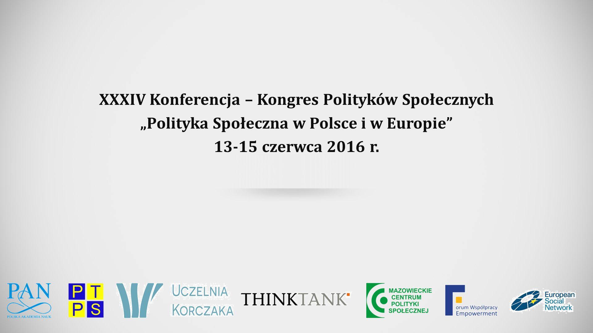 """XXXIV Konferencja – Kongres Polityków Społecznych """"Polityka Społeczna w Polsce i w Europie 13-15 czerwca 2016 r."""