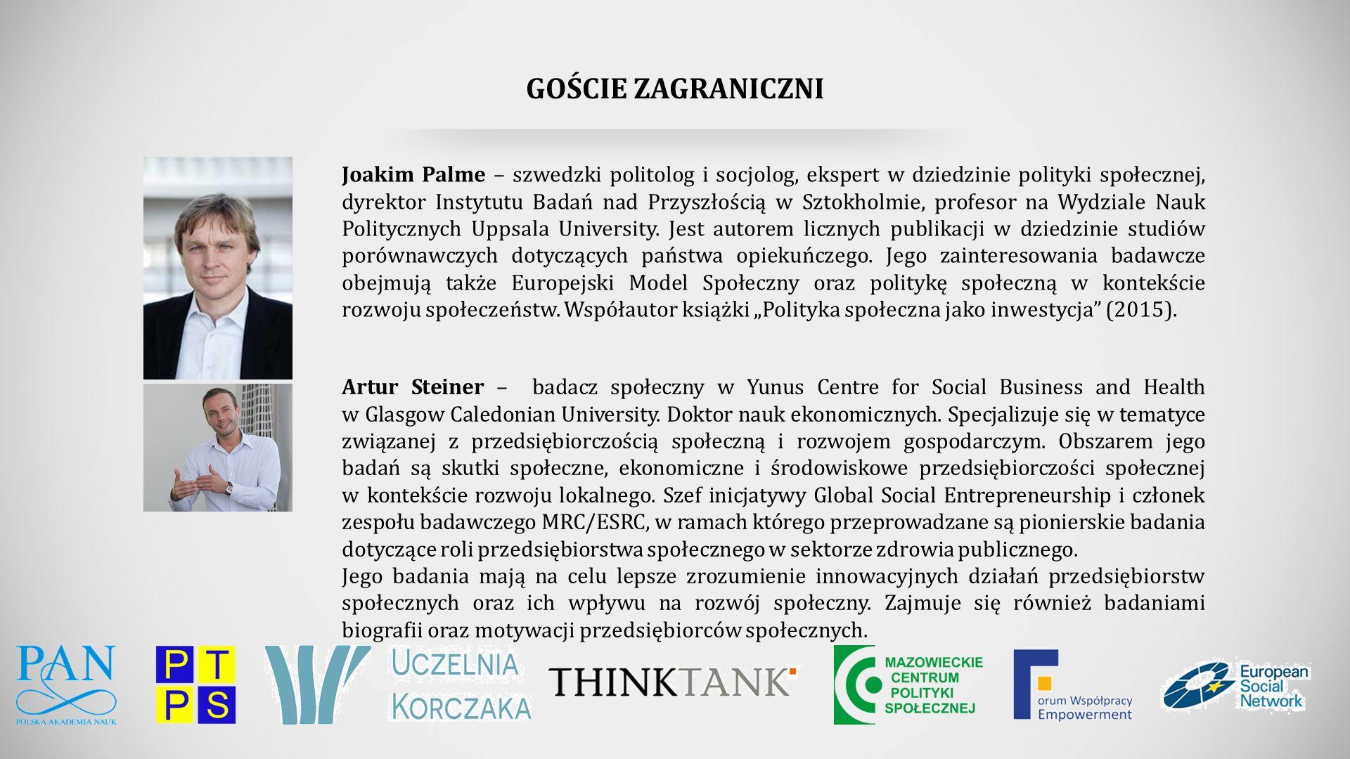 GOŚCIE ZAGRANICZNI Joakim Palme – szwedzki politolog i socjolog, ekspert w dziedzinie polityki społecznej, dyrektor Instytutu Badań nad Przyszłością w Sztokholmie, profesor na Wydziale Nauk Politycznych Uppsala University.