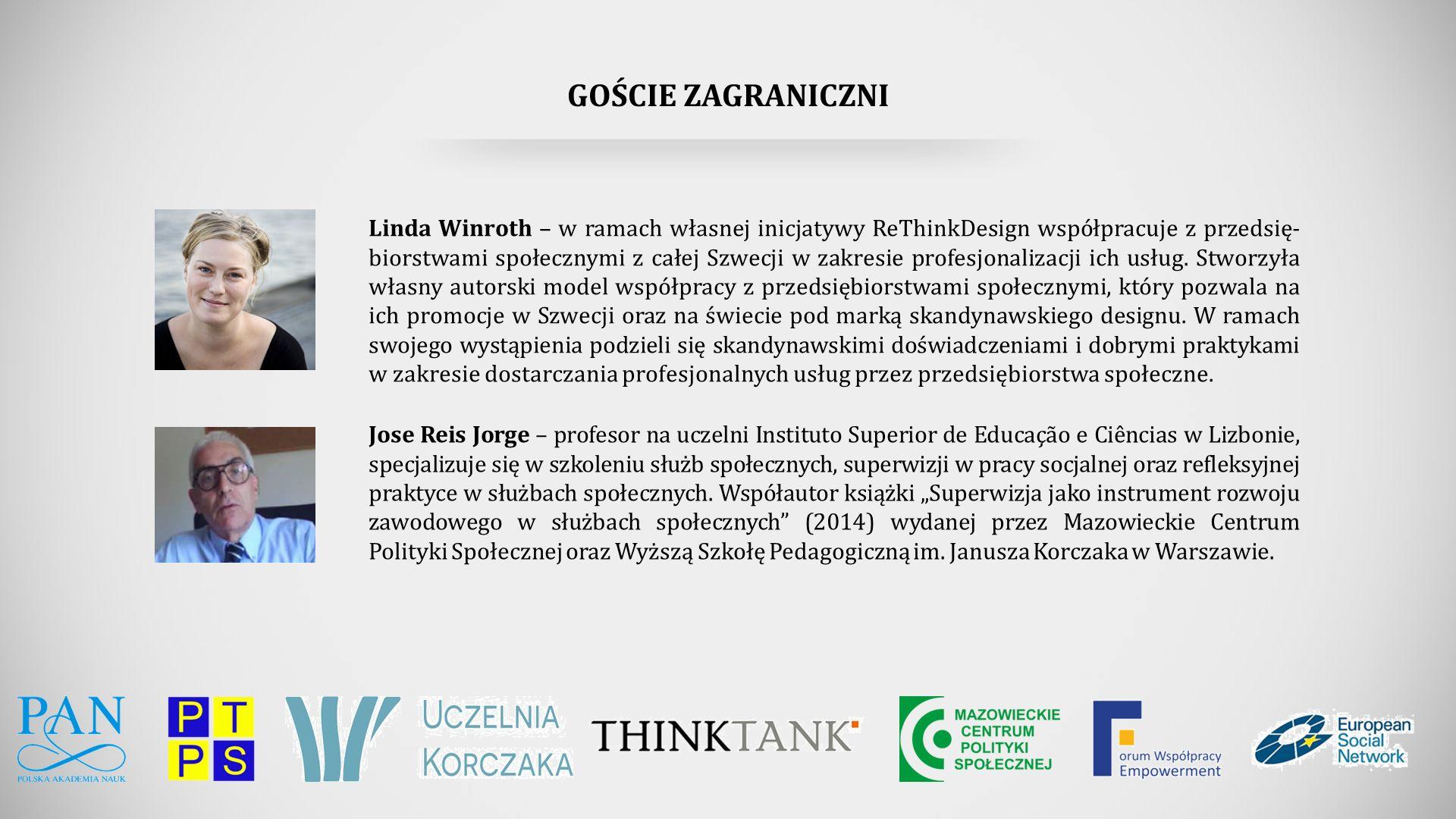 GOŚCIE ZAGRANICZNI Linda Winroth – w ramach własnej inicjatywy ReThinkDesign współpracuje z przedsię- biorstwami społecznymi z całej Szwecji w zakresie profesjonalizacji ich usług.